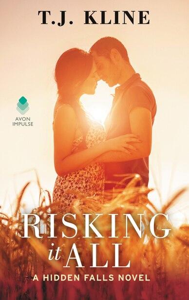 Risking It All: A Hidden Falls Novel by T. J. Kline