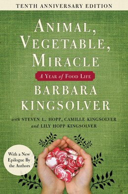Book Animal, Vegetable, Miracle - Tenth Anniversary Edition: A Year Of Food Life by Barbara Kingsolver