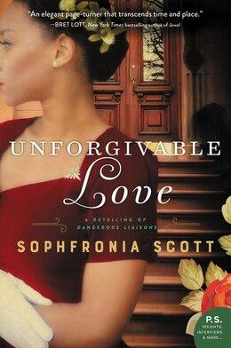 Book Unforgivable Love: A Retelling Of Dangerous Liaisons by Sophfronia Scott