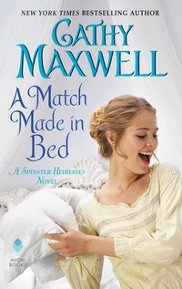 A Match Made In Bed: A Spinster Heiress Novel