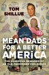 Mean Dads For A Better America: The Generous Rewards Of An Old-fashioned Childhood by Tom Shillue