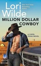 Million Dollar Cowboy: A Cupid, Texas Novel