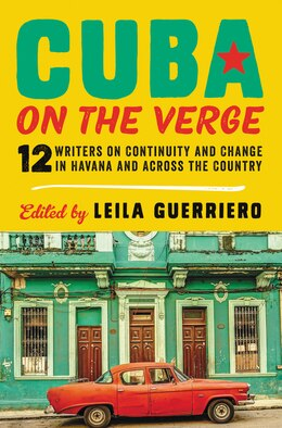 Book Cuba On The Verge: 12 Writers On Continuity And Change In Havana And Across The Country by Guerriero, Leila