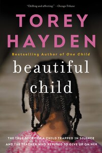 Beautiful Child: The True Story Of A Child Trapped In Silence And The Teacher Who Refused To Give…