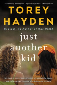 Just Another Kid: The True Story Of Six Children Impossible To Reach And The Amazing Teacher Who…