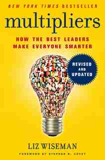 Multipliers, Revised And Updated: How The Best Leaders Make Everyone Smarter by Liz Wiseman