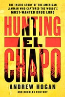 Hunting El Chapo: The Inside Story Of The American Lawman Who Captured The World's Most-wanted Drug…