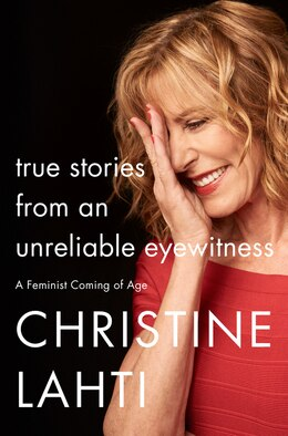 Book True Stories From An Unreliable Eyewitness by Christine Lahti