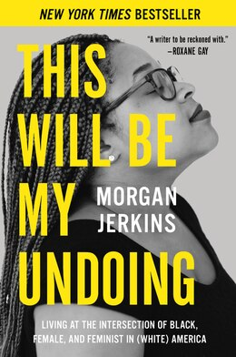 Book This Will Be My Undoing: Living At The Intersection Of Black, Female, And Feminist In (white… by Morgan Jerkins