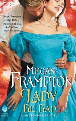 Book Lady Be Bad: A Duke's Daughters Novel by Megan Frampton