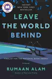 Leave The World Behind: A Novel by Rumaan Alam