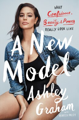 Book A New Model: What Confidence, Beauty, And Power Really Look Like by Ashley Graham