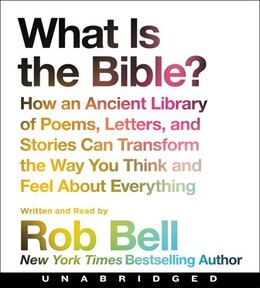 Book What Is The Bible? Cd: How An Ancient Library Of Poems, Letters, And Stories Can Transform The Way… by Rob Bell