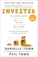 Invested: How I Learned To Master My Mind, My Fears, And My Money To Achieve Financial Freedom And…