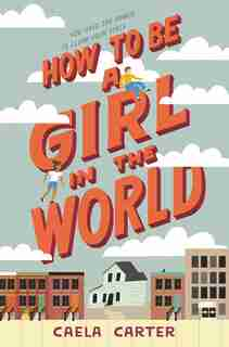 How To Be A Girl In The World by Caela Carter