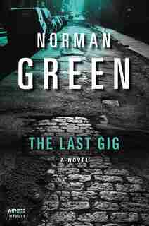 The Last Gig: A Novel by Norman Green