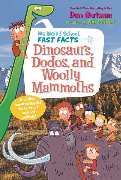 My Weird School Fast Facts: Dinosaurs, Dodos, And Woolly Mammoths by Dan Gutman