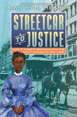 Book Streetcar To Justice: Elizabeth Jennings Graham And The Civil Rights Case That Shook New York by Amy Hill Hearth