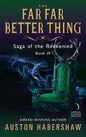 The Far Far Better Thing: Saga Of The Redeemed: Book Iv