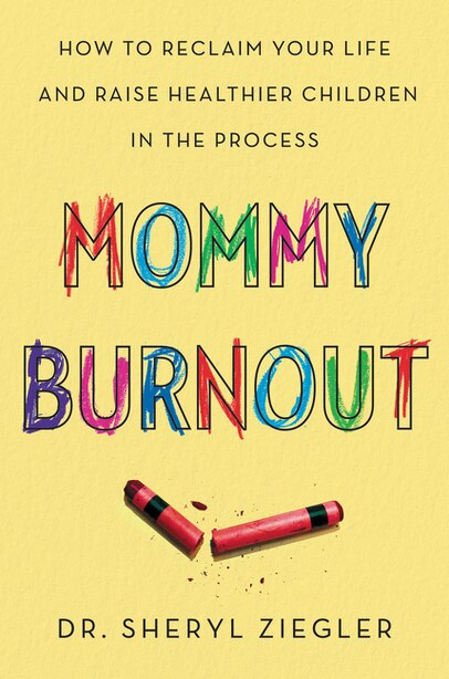 Mommy Burnout: How to Reclaim Your Life and Raise Healthier Children in the Process by Sheryl G. Ziegler