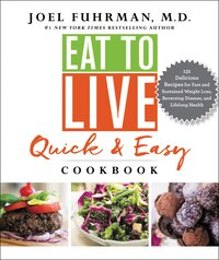 Eat To Live Quick And Easy Cookbook: 131 Delicious Recipes For Fast And Sustained Weight Loss…