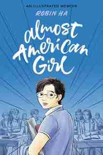 Almost American Girl: An Illustrated Memoir by Robin Ha