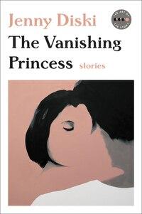 The Vanishing Princess: Stories