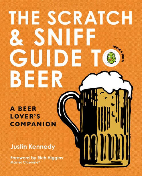 The Scratch & Sniff Guide To Beer: A Beer Lover's Companion by Justin Kennedy