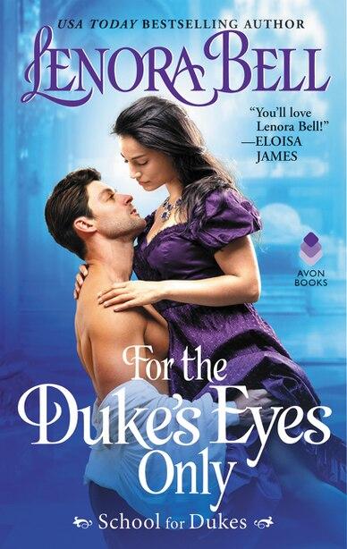 For The Duke's Eyes Only: School For Dukes by Lenora Bell