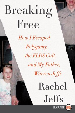 Book Breaking Free: How I Escaped Polygamy, The Flds Cult, And My Father, Warren Jeffs by Rachel Jeffs