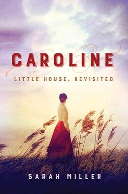 Book Caroline: Little House, Revisited by Sarah Miller