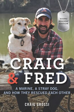 Book Craig & Fred Young Readers' Edition: A Marine, A Stray Dog, And How They Rescued Each Other by Craig Grossi