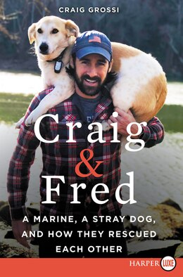 Book Craig & Fred: A Marine, A Stray Dog, And How They Rescued Each Other by Craig Grossi