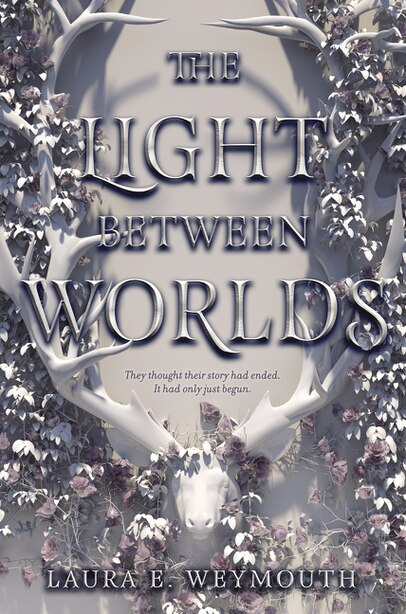 The Light Between Worlds by Laura E Weymouth