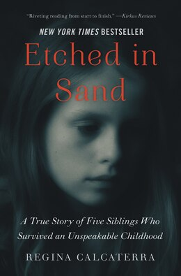 Book Etched In Sand: A True Story Of Five Siblings Who Survived An Unspeakable Childhood by Regina Calcaterra