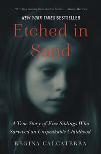 Etched In Sand: A True Story Of Five Siblings Who Survived An Unspeakable Childhood