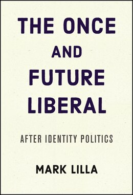 Book The Once And Future Liberal: After Identity Politics by Mark Lilla