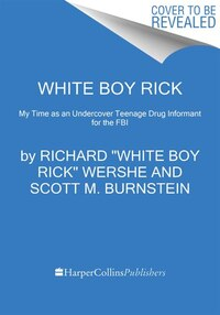 White Boy Rick: My Time As An Undercover Teenage Drug Informant For The Fbi
