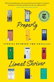 Property: Stories Between Two Novellas by Lionel Shriver