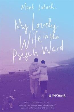 Book My Lovely Wife In The Psych Ward: A Memoir by Mark Lukach