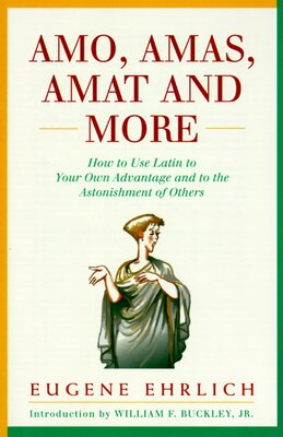 Book Amo, Amas, Amat And More: How To Use Latin To Your Own Advantage And To The Astonishment Of Others by Eugene Ehrlich