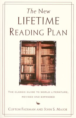 Book The New Lifetime Reading Plan: The Classical Guide To World Literature, Revised And Expanded by Clifton Fadiman