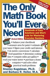 Book The Only Math Book You'll Ever Need, Revised Edition: Hundreds of Easy Solutions and Shortcuts for… by Stanley Kogelman