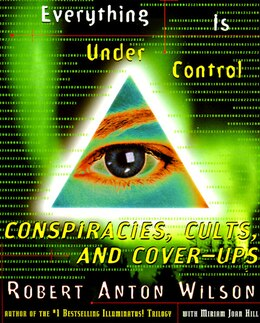 Book Everything Is Under Control: Conspiracies, Cults, and Cover-Ups by Robert A. Wilson