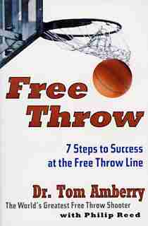 Free Throw: 7 Steps To Success At The Free Throw Line by Tom Amberry