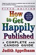 How To Get Happily Published, Fifth Edition: A Complete And Candid Guide by Judith Appelbaum