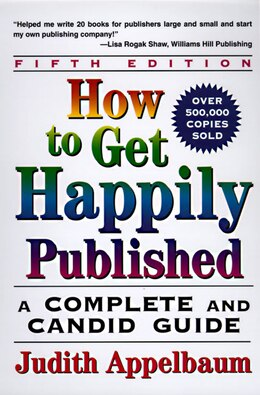 Book How To Get Happily Published, Fifth Edition: A Complete And Candid Guide by Judith Appelbaum