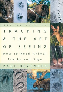 Book Tracking And The Art Of Seeing 2e: How To Read Animal Tracks And Sign by Paul Rezendes