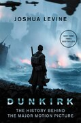 Book Dunkirk: The History Behind The Major Motion Picture by Joshua Levine