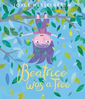 Beatrice Was A Tree by Joyce Hesselberth